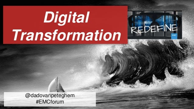 Digital  Transformation  @dadovanpeteghem  #EMCforum