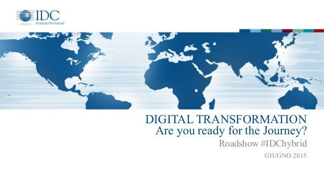 DIGITAL TRANSFORMATION Are you ready for the Journey? Roadshow #IDChybrid GIUGNO 2015