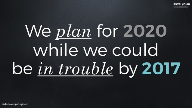 Do you have a future 2020 vision on how digital is transforming your service and how you need to act upon that?