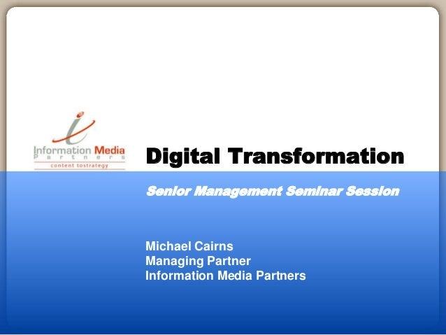 Michael Cairns Managing Partner Information Media Partners Digital Transformation Senior Management Seminar Session