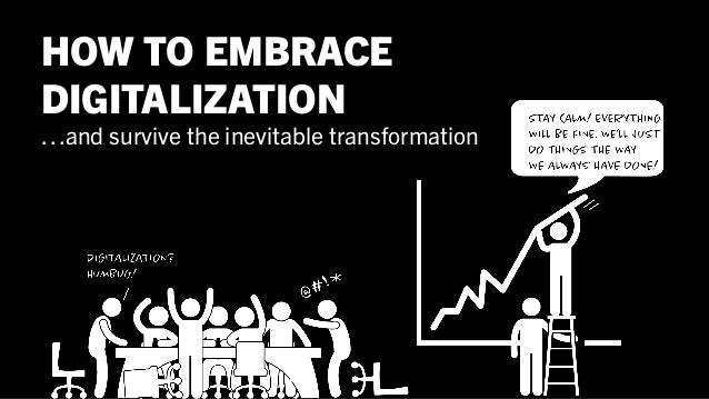 HOW TO EMBRACE DIGITALIZATION …and survive the inevitable transformation
