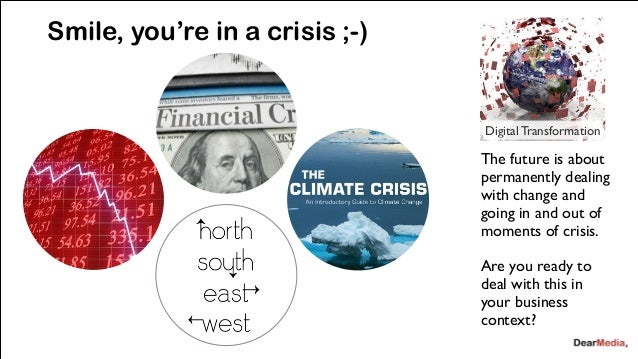 Smile, you're in a crisis ;-)  @jcaudron  Digital Transformation  The future is about  permanently dealing  with change an...