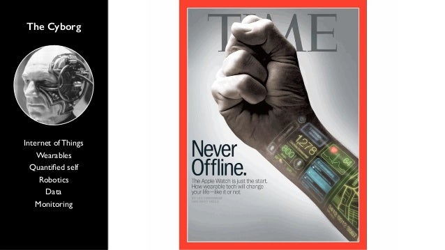 The Cyborg  Internet of Things  Wearables  Quantified self  Robotics  Data  Monitoring  1 min response time instead of 10,...