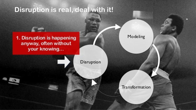 Disruption is real, deal with it!  @jcaudron  Disruption  Modeling  2. There are methods  to understand the  impact and pl...