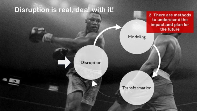 Disruption is real, deal with it!  @jcaudron  Disruption  Modeling  Transformation  3. You can take transformation in your...