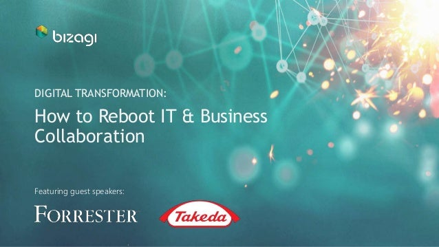 How to Reboot IT & Business Collaboration DIGITAL TRANSFORMATION: Featuring guest speakers: