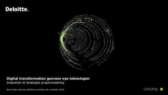 Digital transformation gennem nye teknologier Inspiration til strategisk programsætning Søren Ilsøe, director, Deloitte Co...
