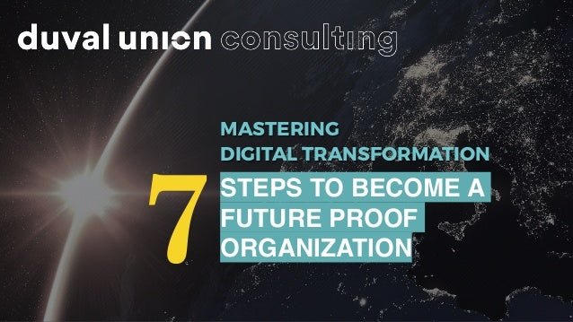 MASTERING DIGITAL TRANSFORMATION 7 STEPS TO BECOME A FUTURE PROOF ORGANIZATION