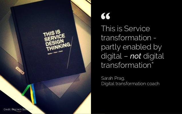 "This is Service transformation - partly enabled by digital – not digital transformation"" Sarah Prag, Digital transformatio..."