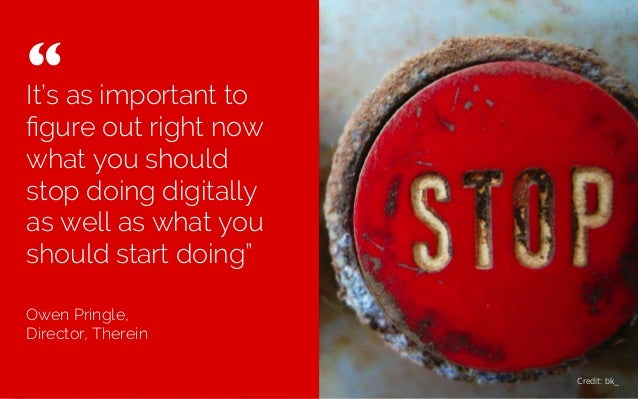 "It's as important to figure out right now what you should stop doing digitally as well as what you should start doing"" Owen..."