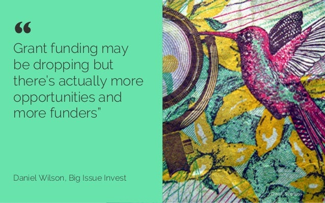 "Grant funding may be dropping but there's actually more opportunities and more funders"" Daniel Wilson, Big Issue Invest "" ..."