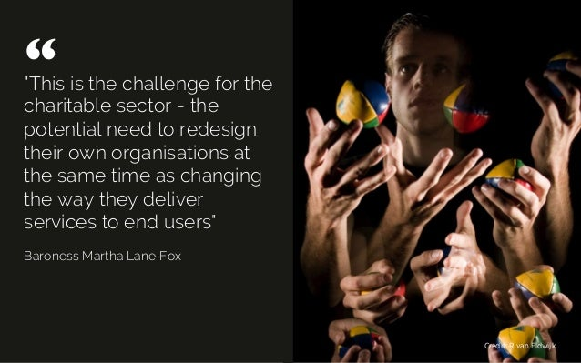 """""""This is the challenge for the charitable sector - the potential need to redesign their own organisations at the same time..."""