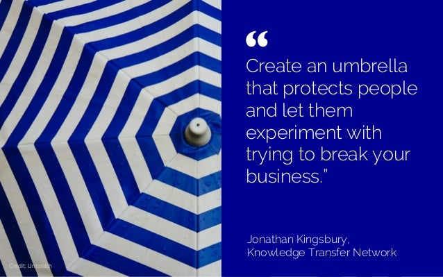 "Create an umbrella that protects people and let them experiment with trying to break your business."" Jonathan Kingsbury, K..."