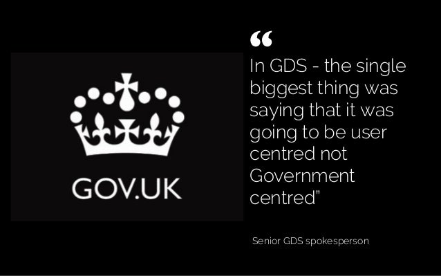 "In GDS - the single biggest thing was saying that it was going to be user centred not Government centred"" Senior GDS spoke..."
