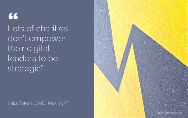 """Lots of charities don't empower their digital leaders to be strategic"""" Laila Takeh, CMO, Raising IT """"   Credit: Dean Hoch..."""