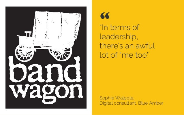 """""""In terms of leadership, there's an awful lot of""""me too"""" Sophie Walpole, Digital consultant, Blue Amber """""""