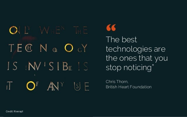 "The best technologies are the ones that you stop noticing"" Chris Thorn, British Heart Foundation "" 	  Credit: Riverap1"