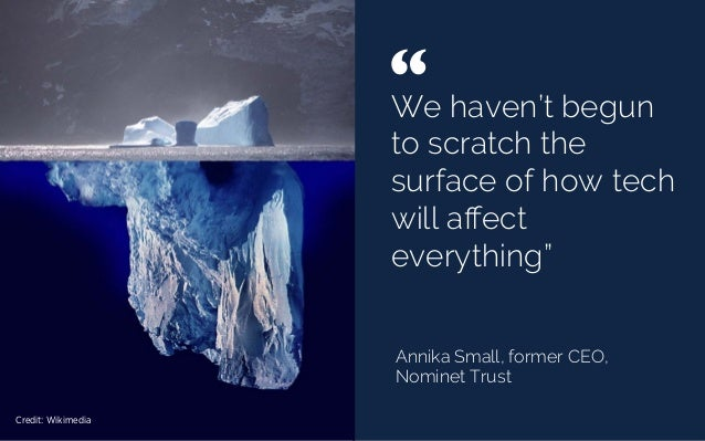 "We haven't begun to scratch the surface of how tech will affect everything"" Annika Small, former CEO, Nominet Trust "" 	  Cr..."