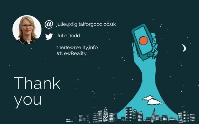 Thank you JulieDodd thenewreality.info #NewReality julie@digitalforgood.co.uk@