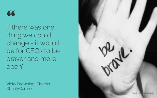 "If there was one thing we could change - it would be for CEOs to be braver and more open"" Vicky Browning, Director, Charit..."