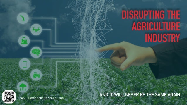 DISRUPTING THE AGRICULTURE INDUSTRY AND IT WILL NEVER BE THE SAME AGAIN www.TommasoDiBartolo.com