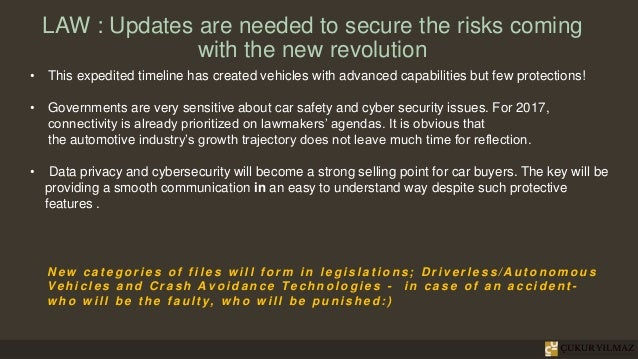 LAW : Updates are needed to secure the risks coming with the new revolution • This expedited timeline has created vehicles...