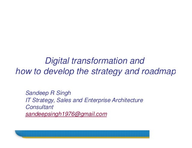 Digital transformation and how to develop the strategy and roadmap Name how to develop the strategy and roadmap Sandeep R ...