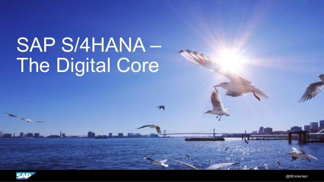 SAP S/4HANA – The Digital Core @SDenecken