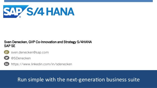 Run  simple  with  the  next-‐genera<on  business  suite   @   sven.denecken@sap.com @SDenecken https://w...