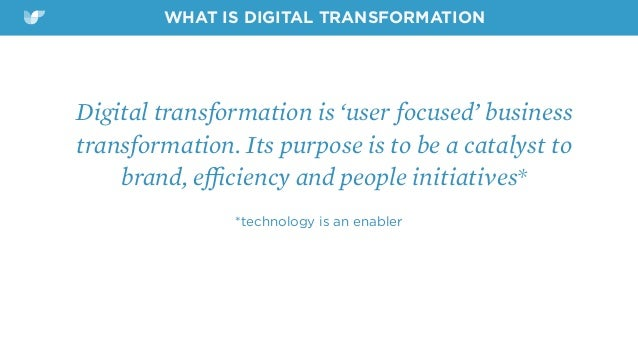 Digital transformation is 'user focused' business transformation. Its purpose is to be a catalyst to brand, efficiency and p...