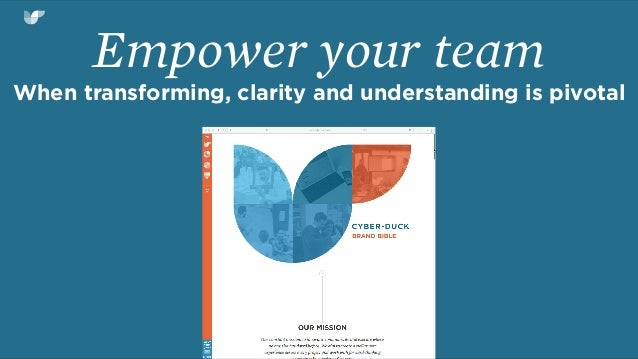 Empower your team When transforming, clarity and understanding is pivotal