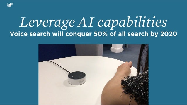 Leverage AI capabilities Voice search will conquer 50% of all search by 2020