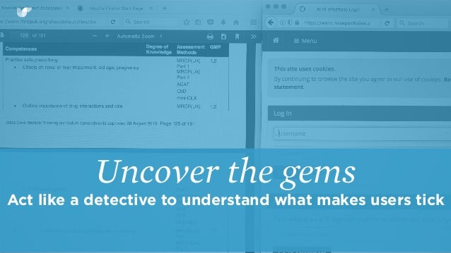Uncover the gems Act like a detective to understand what makes users tick