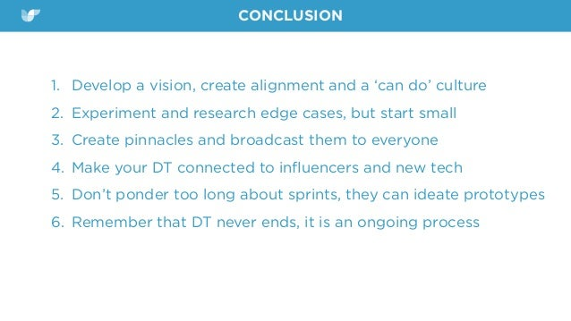 CONCLUSION 1. Develop a vision, create alignment and a 'can do' culture 2. Experiment and research edge cases, but start s...