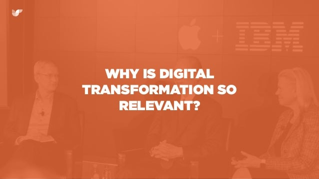WHY IS DIGITAL TRANSFORMATION SO RELEVANT?