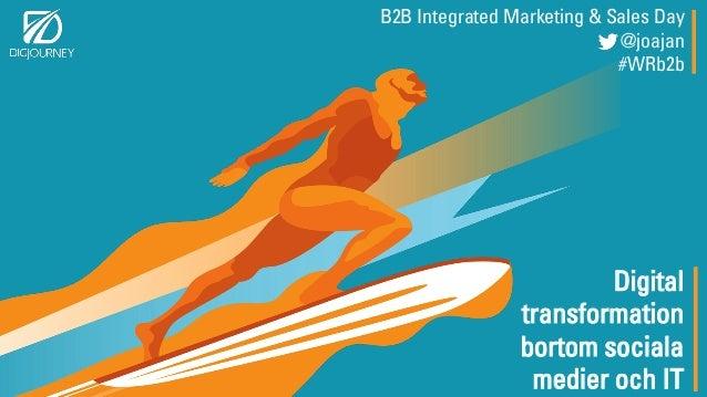 Digital transformation bortom sociala medier och IT B2B Integrated Marketing & Sales Day @joajan #WRb2b