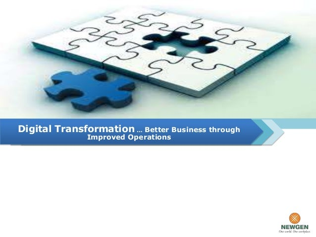 Digital Transformation … Better Business through              Improved Operations