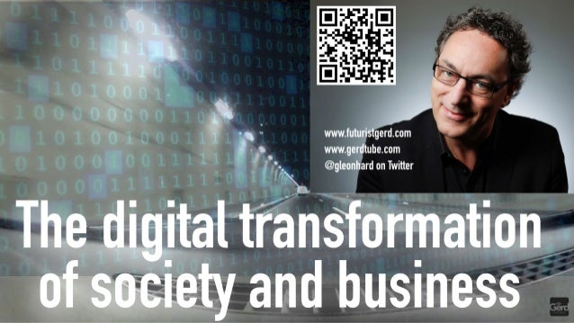 The digital transformation of society and business: 2020. Futurist keynote speaker Gerd Leonhard (compilation)