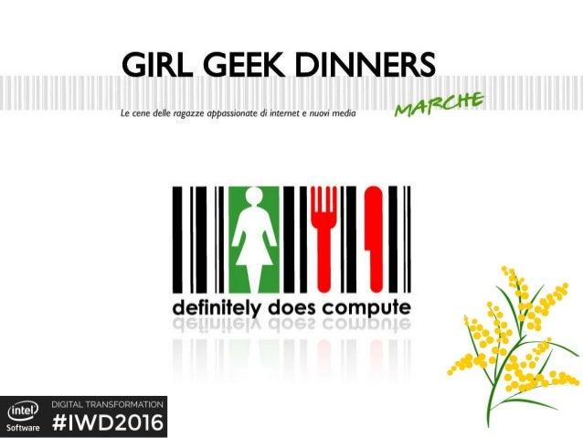 Anna Torcoletti Co-Fondatrice Girl Geek Dinner Marche GGD Marche Team: - Silvia Marinelli - Claudia Panunzio - Sara Aura -...