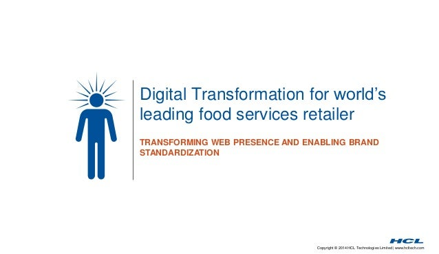 Digital Transformation for world's  leading food services retailer  TRANSFORMING WEB PRESENCE AND ENABLING BRAND  STANDARD...