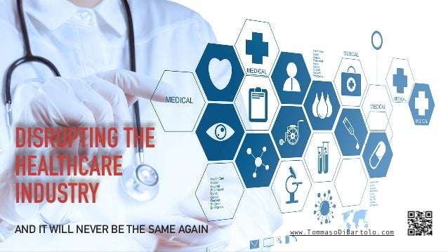 DISRUPTING THE HEALTHCARE INDUSTRY AND IT WILL NEVER BE THE SAME AGAIN www.TommasoDiBartolo.com