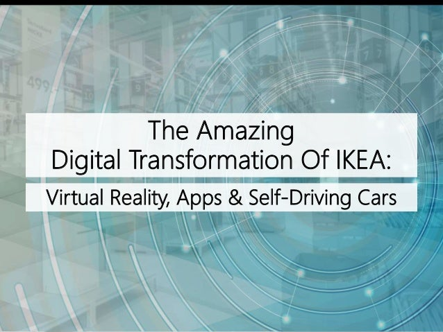 The Amazing Digital Transformation Of IKEA: Virtual Reality, Apps & Self-Driving Cars