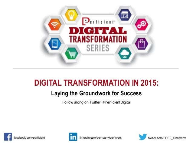 DIGITAL TRANSFORMATION IN 2015: Laying the Groundwork for Success Follow along on Twitter: #PerficientDigital facebook.com...