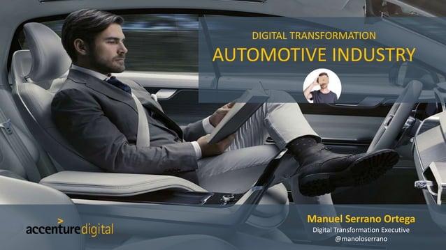 Manuel Serrano Ortega Digital Transformation Executive @manoloserrano DIGITAL TRANSFORMATION AUTOMOTIVE INDUSTRY