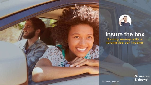 Insure the box Saving money with a telematics car insurer # C a r I n s u r a n c e Onsurance Embroker