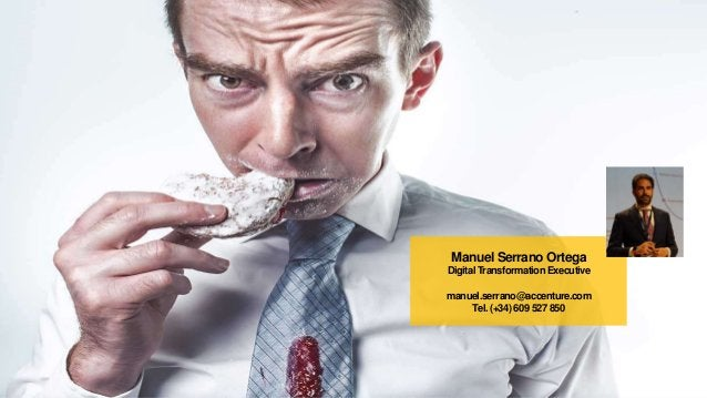 Manuel Serrano Ortega Digital TransformationExecutive manuel.serrano@accenture.com Tel. (+34) 609 527 850