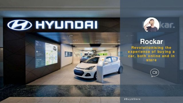 Rockar Revolutionising the experience of buying a car, both online and in store # B u y & S t o r e