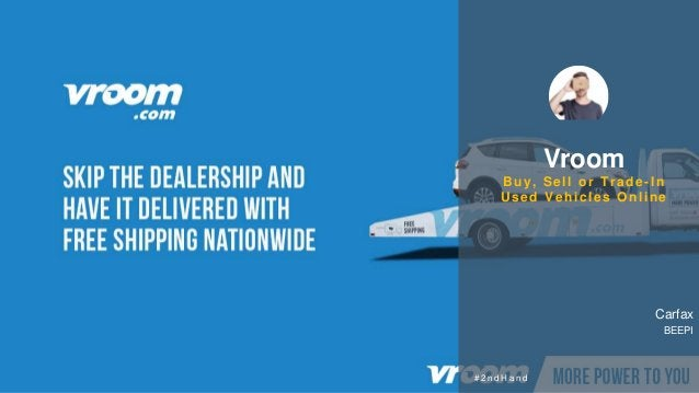 Vroom Buy, Sell or Trade-In Used Vehicles Online Carfax BEEPI # 2 n d H a n d