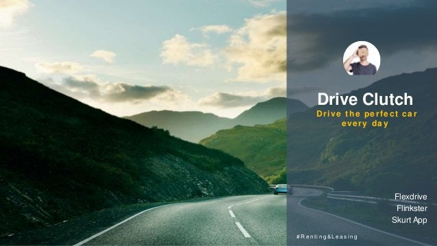 Drive Clutch Drive the perfect car every day Flexdrive Flinkster Skurt App # R e n t i n g & L e a s i n g