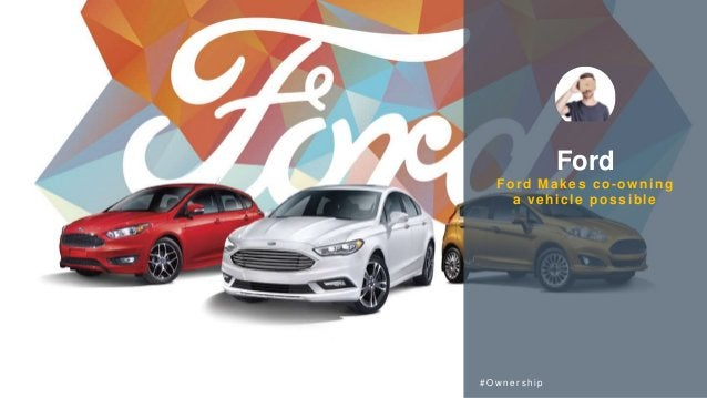 Ford Ford Makes co-owning a vehicle possible # O w n e r s h i p
